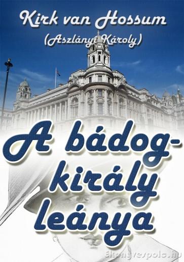Kirk van Hossum(Aszlányi Károly): A bádogkirály leánya - letölthető kalandregény e-könyv