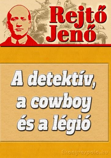Rejtő Jenő: A detektív, a cowboy és a légió - letölthető kalandregény e-könyv