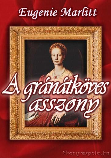 Eugenie Marlitt: A gránátköves asszony - letölthető romantikus regény e-könyv
