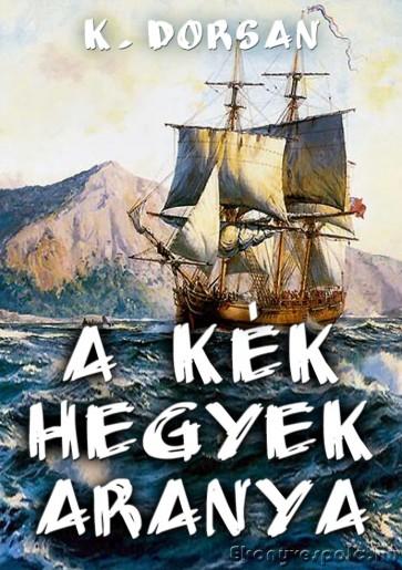 K. Dorsan: A kék hegyek aranya - letölthető ifjúsági kalandregény e-könyv