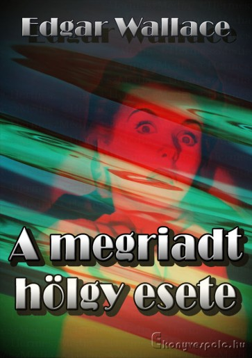 Edgar Wallace: A megriadt hölgy esete - letölthető krimi regény e-könyv