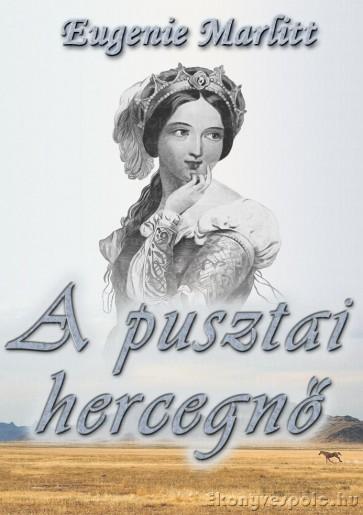 Eugenie Marlitt: A pusztai hercegnő - letölthető romantikus regény e-könyv
