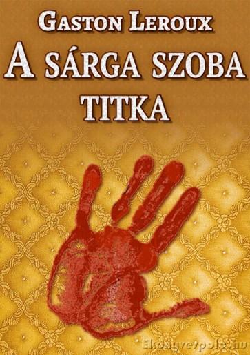 Gaston Leroux: A sárga szoba titka - letölthető krimi regény e-könyv epub és mobi formátumban