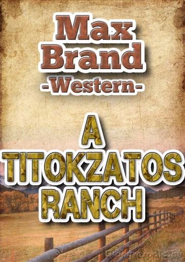 Max Brand: A titokzatos ranch - letölthető western kalandregény e-könyv