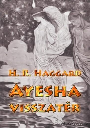 Ayesha visszatér - H. R. Haggard - letölthető kalandregény e-könyv