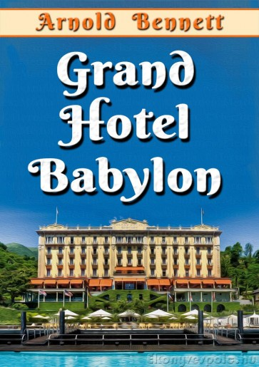 Arnold Bennett: Grand Hotel Babylon - letölthető regény e-könyv