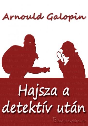 Arnould Galopin: Hajsza a detektív után - letölthető kalandregény e-könyv