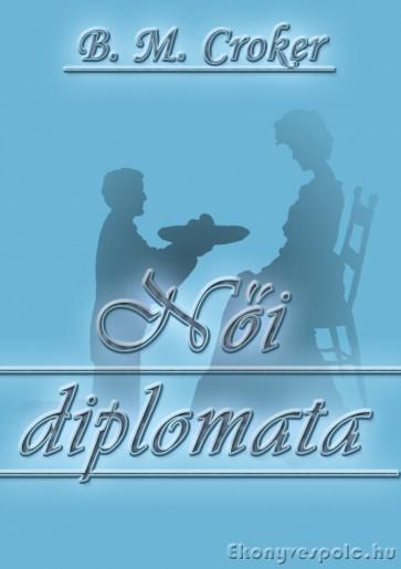 B. M. Croker:Női diplomata - letölthető romantikus regény e-könyv