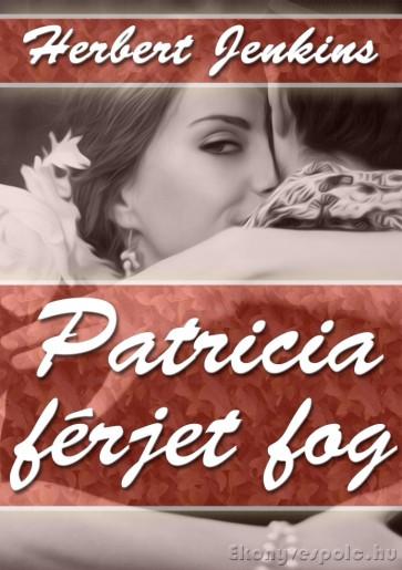 Herbert Jenkins: Patricia férjet fog - letölthető romantikus regény e-könyv