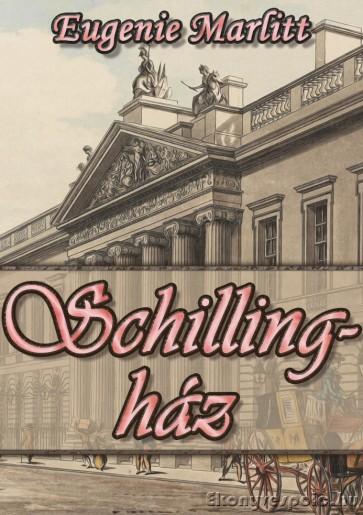 Eugenie Marlitt: Schilling ház - letölthető romantikus regény e-könyv