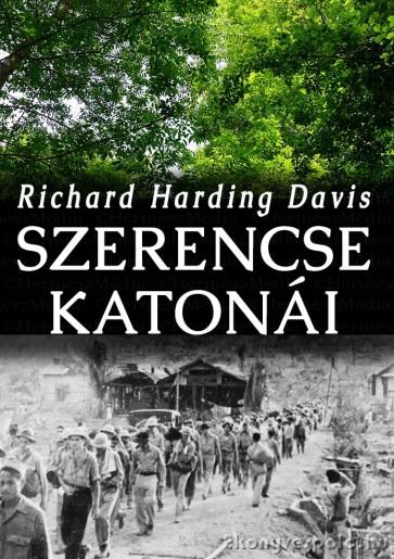 Richard Harding Davis: Szerencse katonái - letölthető kalandregény e-könyv