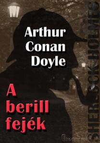Arthur Conan Doyle: Sherlock Holmes - A berill fejék és egyéb történetek - letölthető krimi regény e-könyv