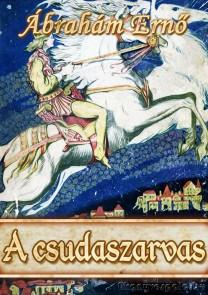 P. Ábrahám Ernő: A csudaszarvas - letölthető történelmi mese regény e-könyv
