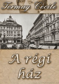 Tormay Cécile: A régi ház - letölthető regény, e-könyv EPUB és MOBI formátumban