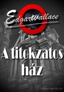 Edgar Wallace: A titokzatos ház - letölthető krimi regény e-könyv