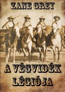 Zane Grey: A végvidék légiója - letölthető western kalandregény e-könyv