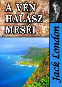 Jack London: A vén halász meséi és egyéb történetek - letölthető novellás kötet e-könyv