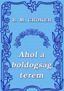 B. M. Croker: Ahol a boldogság terem - letölthető romantikus regény e-könyv