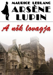 Maurice Leblanc: Arsène Lupin, a nők lovagja - letölthető krimi regény e-könyv epub és mobi formátumban