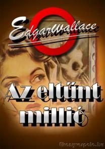 Edgar Wallace: Az eltűnt millió - letölthető krimi regény e-könyv epub és mobi formátumban.