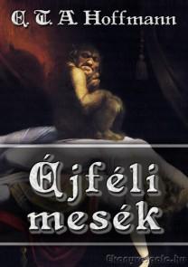 E. T. A. Hoffmann: Éjféli mesék - letölthető misztikus/mese kisregény gyűjtemény e-könyv