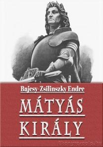 Bajcsy-Zsilinszky Endre: Mátyás király - történelmi tanulmány e-könyv