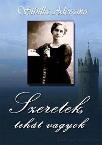 Sibilla Aleramo: Szeretek, tehát vagyok -  - letölthető romantikus napló regény e-könyv
