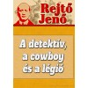 Rejtő Jenő: A detektív, a cowboy és a légió