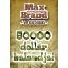 Max Brand: 50000 dollár kalandjai