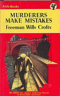 Freeman Wills Crofts: Murderers Make Mistakes