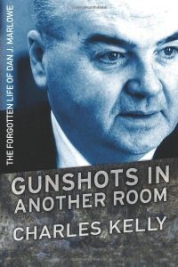 Gunshots in another Room - The Forgotten Life of Dan J. Marlowe by Charles Kelly