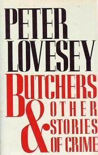 Peter Lovesey: Butchers and other stories of crime