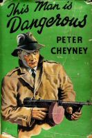 Peter Cheyney: This Man Is Dangerous