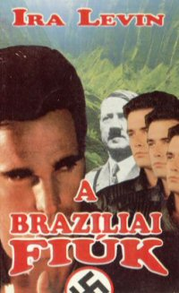 Ira Levin: Brazíliai Fiiúk (The Boys from Brazil)