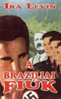 Ira Levin: Brazíliai Fiiúk (The Boys from Brazil)